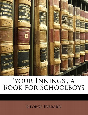 'Your Innings', a Book for Schoolboys by Everard, George [Paperback]