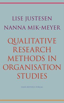 Qualitative Research Methods in Organisation Studies By Justesen, Lise/ Mik-meyer, Nanna